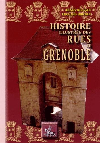 Henry Rousset et Edouard Brichet - Histoire illustrée des rues de Grenoble.