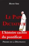 Henry Sire - Le Pape dictateur - L'histoire cachée du pontificat.