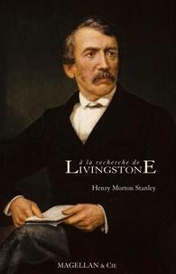 Henry Stanley - A la recherche de Livingstone.