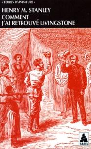 Henry Stanley - Comment j'ai retrouvé Livingstone - Voyage.
