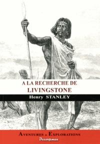 Henry Stanley - Voyage à la recherche de Livingstone au centre de l'Afrique.
