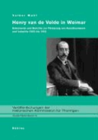 Henry van de Velde in Weimar - Dokumente und Berichte zur Förderung von Kunsthandwerk und Industrie (1902 bis 1915).