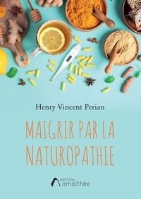 Henry Vincent Perian - Maigrir par la naturopathie.