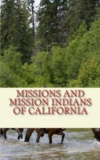 Henry W. Henshaw et James Mooney - Missions and Mission Indians of California.