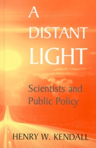 Henry-W Kendall - A Distant Light. - Scientists and Public Policy.