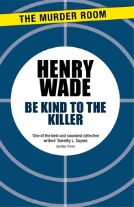 Henry Wade - Be Kind to the Killer.