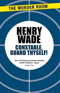 Henry Wade - Constable Guard Thyself.