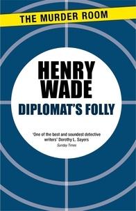Henry Wade - Diplomat's Folly.
