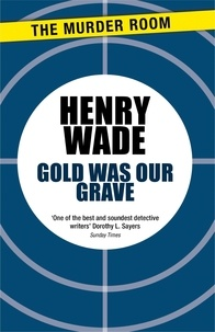 Henry Wade - Gold Was Our Grave.