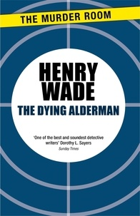 Henry Wade - The Dying Alderman.