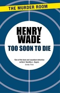Henry Wade - Too Soon to Die.