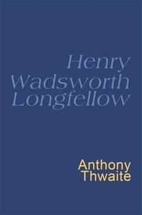 Henry Wadsworth Longfellow et Anthony Thwaite - Henry Wadsworth Longfellow - Everyman's Poetry.