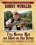 Henry Winkler - I've Never Met an Idiot on the River - Reflections on Family, Photography, and Fly-Fishing.