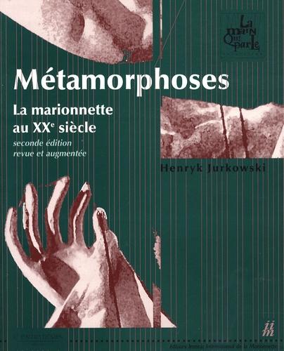 Henryk Jurkowski - Métamorphoses - La marionnette au XXe siècle.