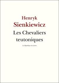 Henryk Sienkiewicz - Les Chevaliers teutoniques.