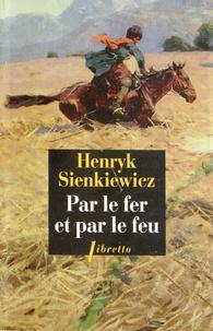Henryk Sienkiewicz - Par le fer et par le feu.