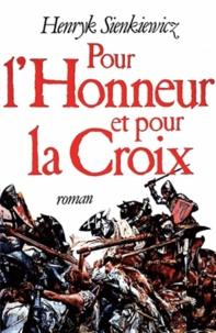 Henryk Sienkiewicz - Pour l'Honneur et pour la Croix.