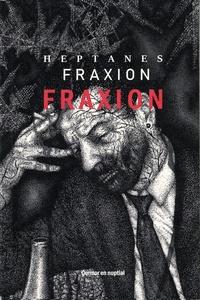 Heptanes Fraxion - Fraxion - En 2 volumes : Il ne se passe rien, mais je ne m'ennuie pas ; C'est la viande qui fait ça.