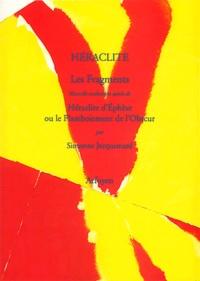 Héraclite d'Ephèse - Les Fragments suivi de Héraclite d'Ephèse ou le Flamboiement de l'Obscur.