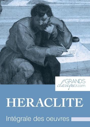 Héraclite et  GrandsClassiques.com - Héraclite - Intégrale des œuvres.