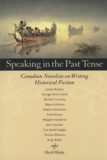 Herb Wyile - Speaking in the Past Tense - Canadian Novelists on Writing Historical Fiction.