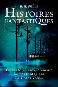 Herbert George Wells - Histoires fantastiques.