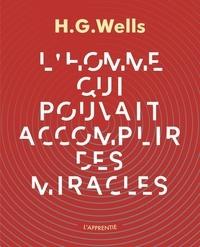 Herbert George Wells - L'homme qui pouvait accomplir des miracles.