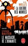 Herbert George Wells et Stephen Baxter - La guerre des mondes suivi de Le massacre de l'humanité.