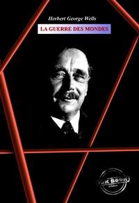 Herbert George Wells et Henry D. Davray - La guerre des mondes - édition intégrale.