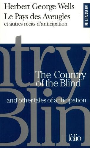 Herbert George Wells - Le pays des aveugles - Et autres récits d'anticipation.