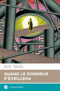 Herbert George Wells - Quand le dormeur s'éveillera.