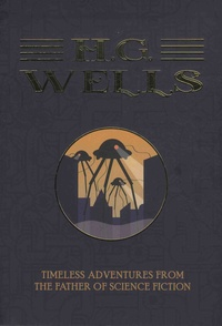 Herbert George Wells - Timeless Adventure from the Father of Science Fiction.