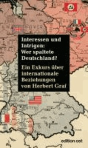Herbert Graf - Interessen und Intrigen: Wer spaltete Deutschland? - Ein Exkurs über internationale Beziehungen.