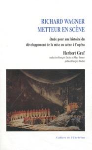 Herbert Graf - Richard Wagner metteur en scène - Etude pour une histoire du développement de la mise en scène à l'opéra.