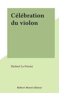 Herbert Le Porrier - Célébration du violon.