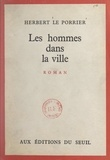 Herbert Le Porrier - Les hommes dans la ville.
