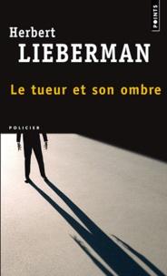 Herbert Lieberman - Le tueur et son ombre.