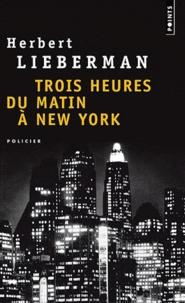 Herbert Lieberman - Trois heures du matin à New-York.