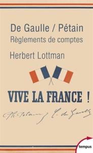 Herbert Lottman - De Gaulle/Pétain - Règlements de comptes.