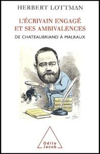 Herbert Lottman - L'écrivain engagé et ses ambivalences - De Chateaubriand à Malraux.