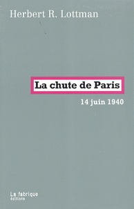 Herbert Lottman - La chute de Paris - 14 juin 1940.