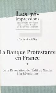 Herbert Lüthy et  École des hautes études en sci - La banque protestante en France (1). De la révocation de l'Édit de Nantes à la Révolution.
