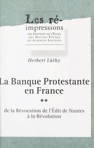 Herbert Lüthy - La banque protestante en France (2). De la révocation de l'Édit de Nantes à la Révolution.