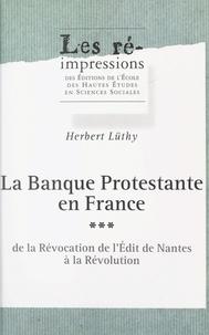 Herbert Lüthy - La banque protestante en France (3). De la Révocation de l'Édit de Nantes à la Révolution.