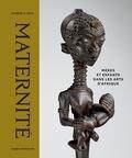 Herbert M Cole - Maternité - Mère et enfants dans les arts d'Afrique.
