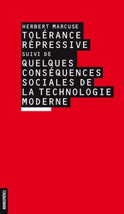 Herbert Marcuse - Tolérance répressive - Suivi de Quelques conséquences sociales de la technologie moderne.