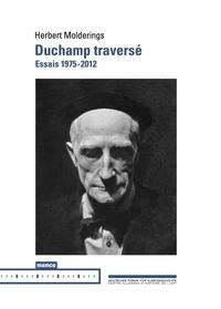 Herbert Molderings - Duchamp traversé - Essais 1975-2012.