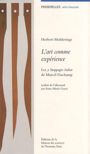 Herbert Molderings - L'art comme expérience - Les 3 Stoppages étalon de Marcel Duchamp.