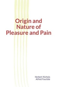Herbert Nichols et Alfred Fouillée - Origin and Nature of Pleasure and Pain.