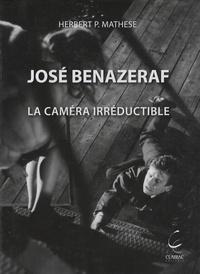 Herbert P. Mathese - José Bénazeraf - La caméra irréductible.